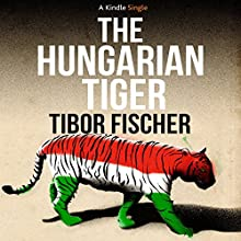 The Hungarian Tiger Audiobook by Tibor Fischer Narrated by Tibor Fischer