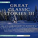 Great Classic Stories III: 22 Unabridged Classics (       UNABRIDGED) by Herman Melville, Kate Chopin, Willa Cather, Mark Twain, Anton Chekhov, Ambrose Bierce, Bret Harte, Jack London Narrated by Gerard Doyle, Bronson Pinchot