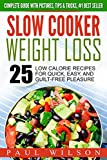 Slow Cooker Weight Loss: 25 Low Calorie Recipes For Quick, Easy, And Guilt-Free Pleasure