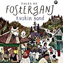 Tales of Fosterganj Audiobook by Ruskin Bond Narrated by Sam Dastor