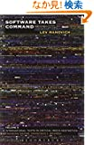 Software Takes Command: Extending the Language of New Media (International Texts in Critical Media Aesthetics)