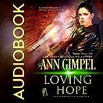 Loving Hope: GenTech Rebellion, Book 4 | Ann Gimpel