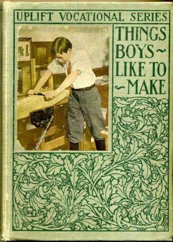 Uplift Vocational Series: Things Boys Like to Make, Ph.D. Prof. Edwin W. Foster & Prof. John F. Woodhull