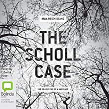 The Scholl Case: The Deadly End of a Marriage | Livre audio Auteur(s) : Anja Reich-Osang Narrateur(s) : Edwina Wren