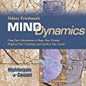 Mind Dynamics: Using Your Subconscious to Shape Your Destiny, Heighten Your Creativity, and Awaken Your Genius Lecture by Sidney Friedman Narrated by Sidney Friedman
