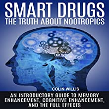 Smart Drugs: The Truth About Nootropics: An Introductory Guide to Memory Enhancement, Cognitive Enhancement, and the Full Effects Audiobook by Colin Willis Narrated by Kelly Rhodes