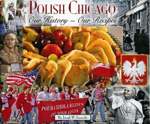 Polish Chicago: Our History, Our Recipes by Joseph W. Zurawski