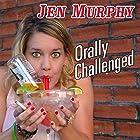 Orally Challenged Hörspiel von Jen Murphy Gesprochen von: Jen Murphy