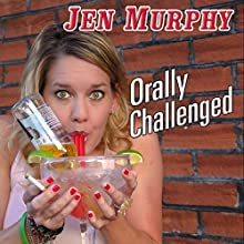 Orally Challenged Performance by Jen Murphy Narrated by Jen Murphy