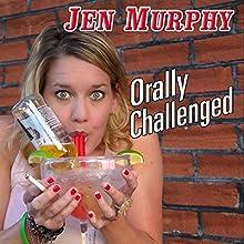 Orally Challenged Performance Auteur(s) : Jen Murphy Narrateur(s) : Jen Murphy