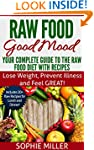 Raw Food Good Mood: Your Complete Gui...