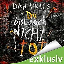 Du bist noch nicht tot (Serienkiller 4) Hörbuch von Dan Wells Gesprochen von: Elmar Börger