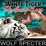White Tiger Redemption: A MM Gay White Tiger Shifter Mpreg Alpha Omega Romance | Wolf Specter,Katy Savage