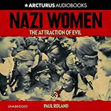 Nazi Women: The Attraction of Evil Audiobook by Paul Roland Narrated by Gabrielle Glaister