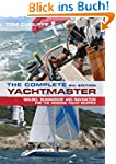The Complete Yachtmaster: Sailing, Se...