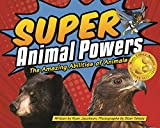 Super Animal Powers: The Amazing Abilities of Animals (Wildlife Picture Books)
