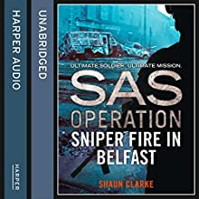 Sniper Fire in Belfast (SAS Operation) Audiobook by Shaun Clarke Narrated by Paul Thornley