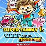Super Sammy and the Terrible Trio Bullies Be-Gone: Super Sammy Book 1 (       UNABRIDGED) by Bolaji O Narrated by Hillary Hawkins
