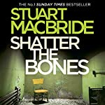 Shatter the Bones | Stuart MacBride