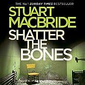 Shatter the Bones | Stuart MacBride