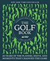 The Golf Book: Twenty Years of the Players, Shots, and Moments That Changed the Game