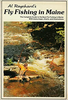Al raychard 39 s fly fishing in maine the complete guide to for Best fly fishing books