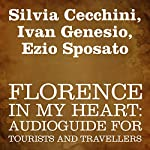 Florence in My Heart: Audioguide for Tourists and Travellers | Silvia Cecchini,Ivan Genesio,Ezio Sposato