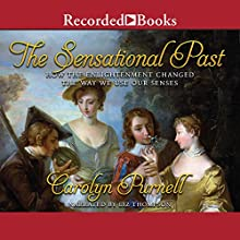 The Sensational Past: How the Enlightenment Changed the Way We Use Our Senses Audiobook by Carolyn Purnell Narrated by Liz Thompson