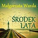 Środek lata Audiobook by Malgorzata Warda Narrated by Alina Adamiec