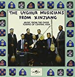 Music from the Oasis Towns of Central Asia Uyghur Musicians From Xinjiang