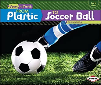 From Plastic to Soccer Ball (Start to Finish: Sports Gear)