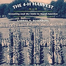 The 4-H Harvest: Sexuality and the State in Rural America | Livre audio Auteur(s) : Gabriel N. Rosenberg Narrateur(s) : Scott Carrico