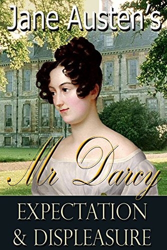 Jane Austen'S Mr. Darcy: Expectation And Displeasure (The Adventures Of Mr. Darcy Book 6)