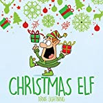 Christmas Elf: Christmas Stories for Kids, Christmas Jokes, Games, and Activities! | Arnie Lightning
