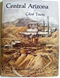img - for Central Arizona Ghost Towns book / textbook / text book