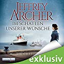 Im Schatten unserer Wünsche (Die Clifton-Saga 4) Audiobook by Jeffrey Archer Narrated by Erich Räuker