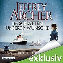 Im Schatten unserer Wünsche (Die Clifton-Saga 4) Hörbuch von Jeffrey Archer Gesprochen von: Erich Räuker
