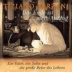 Das Ende ist mein Anfang: Ein Vater, ein Sohn und die große Reise des Lebens | Tiziano Terzani