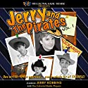 Jerry and the Pirates, Vol. 1 Radio/TV Program by Jerry Robbins Narrated by Jerry Robbins,  The Colonial Radio Players