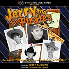 Jerry and the Pirates, Vol. 1  by Jerry Robbins Narrated by Jerry Robbins,  The Colonial Radio Players