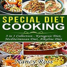 Special Diet Cooking: 3 in 1 Collection - Ketogenic Diet, Mediterranean Diet, Alkaline Diet | Livre audio Auteur(s) : Nancy Ross Narrateur(s) : Sangita Chauhan