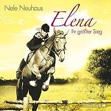 Ihr größter Sieg (Elena - Ein Leben für Pferde 5) Hörspiel von Nele Neuhaus Gesprochen von:  div.