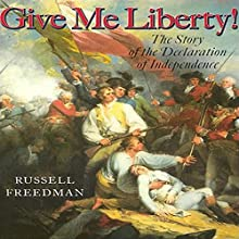 Give Me Liberty: The Story of the Declaration of Independence (       UNABRIDGED) by Russell Freedman Narrated by Marc Vietor