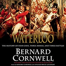 Waterloo: The History of Four Days, Three Armies, and Three Battles (       UNABRIDGED) by Bernard Cornwell Narrated by Bruce Cornwell, Dugald Bruce Lockhart
