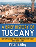 img - for A Brief History of Tuscany: Italy's Province of Arts and Wonders for Travelers and Fiction Lovers book / textbook / text book