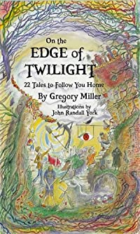 On The Edge Of Twilight: 22 Tales To Follow You Home by Gregory Miller ebook deal