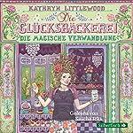 Die magische Verwandlung (Die Glücksbäckerei 4)   Kathryn Littlewood