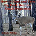 How to Hunt and Take Big Buck Deer on Small Properties Audiobook by John E Phillips Narrated by John Davenport