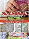 The Gratitude Journal: 50 Amazing Tips for Experiencing Happiness, Joy and Living a Better Life (Gratitude Journal, Gratitude Journal books, Gratitude stories)