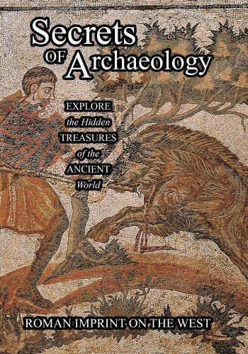 Secrets of Archeology Roman Imprint On The West